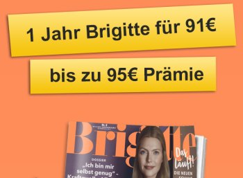 Knaller: Brigitte im Jahresabo für 86 Euro mit Gutscheinen über 98,88 Euro